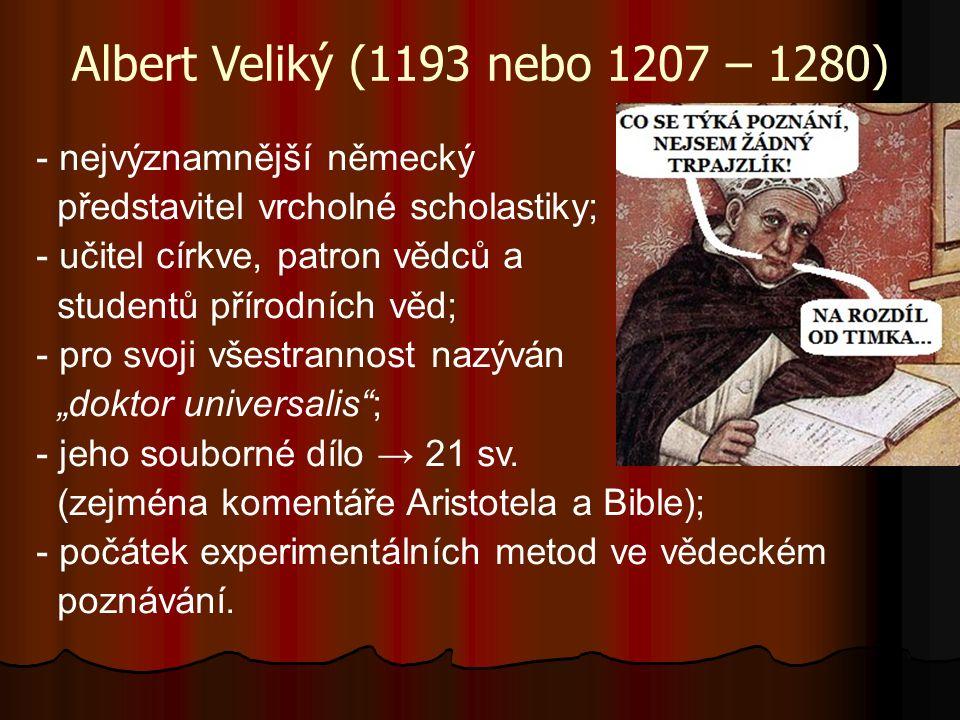 """Albert Veliký (1193 nebo 1207 – 1280) - nejvýznamnější německý představitel vrcholné scholastiky; - učitel církve, patron vědců a studentů přírodních věd; - pro svoji všestrannost nazýván """"doktor universalis ; - jeho souborné dílo → 21 sv."""