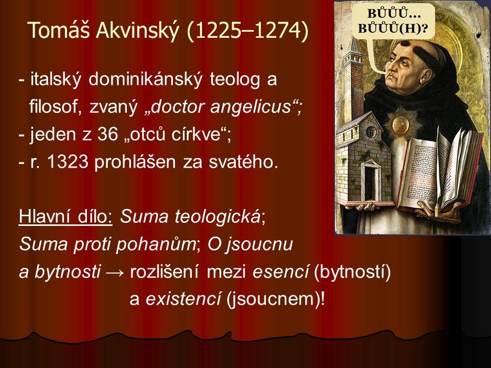 """Tomáš Akvinský (1225–1274) - italský dominikánský teolog a filosof, zvaný """"doctor angelicus""""; - jeden z 36 """"otců církve""""; - r. 1323 prohlášen za svaté"""