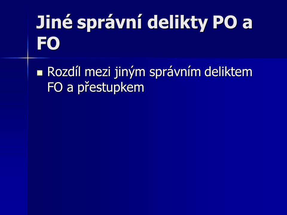 Jiné správní delikty PO a FO Rozdíl mezi jiným správním deliktem FO a přestupkem Rozdíl mezi jiným správním deliktem FO a přestupkem
