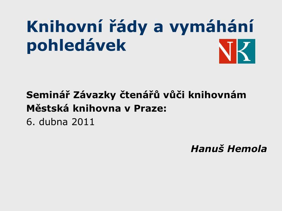 Knihovní řády a vymáhání pohledávek Seminář Závazky čtenářů vůči knihovnám Městská knihovna v Praze: 6.