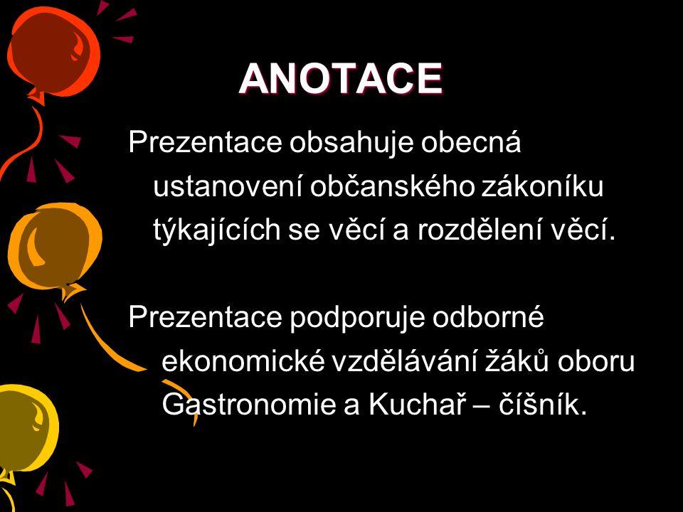 ANOTACE Prezentace obsahuje obecná ustanovení občanského zákoníku týkajících se věcí a rozdělení věcí.