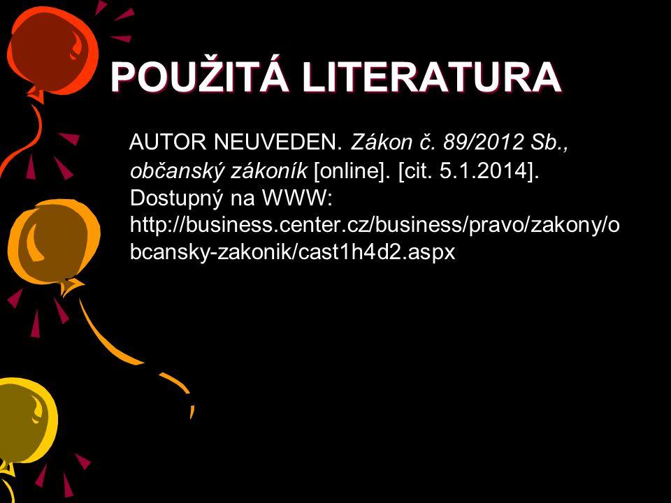 POUŽITÁ LITERATURA AUTOR NEUVEDEN. Zákon č. 89/2012 Sb., občanský zákoník [online].
