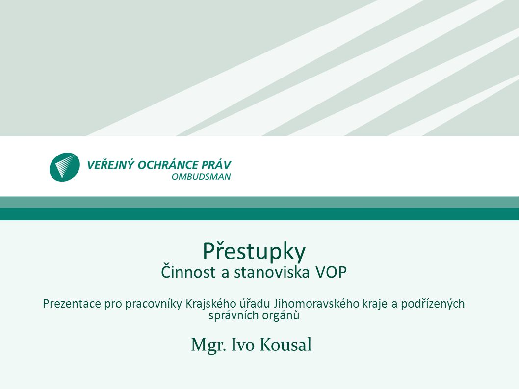 Přestupky Činnost a stanoviska VOP Prezentace pro pracovníky Krajského úřadu Jihomoravského kraje a podřízených správních orgánů Mgr.