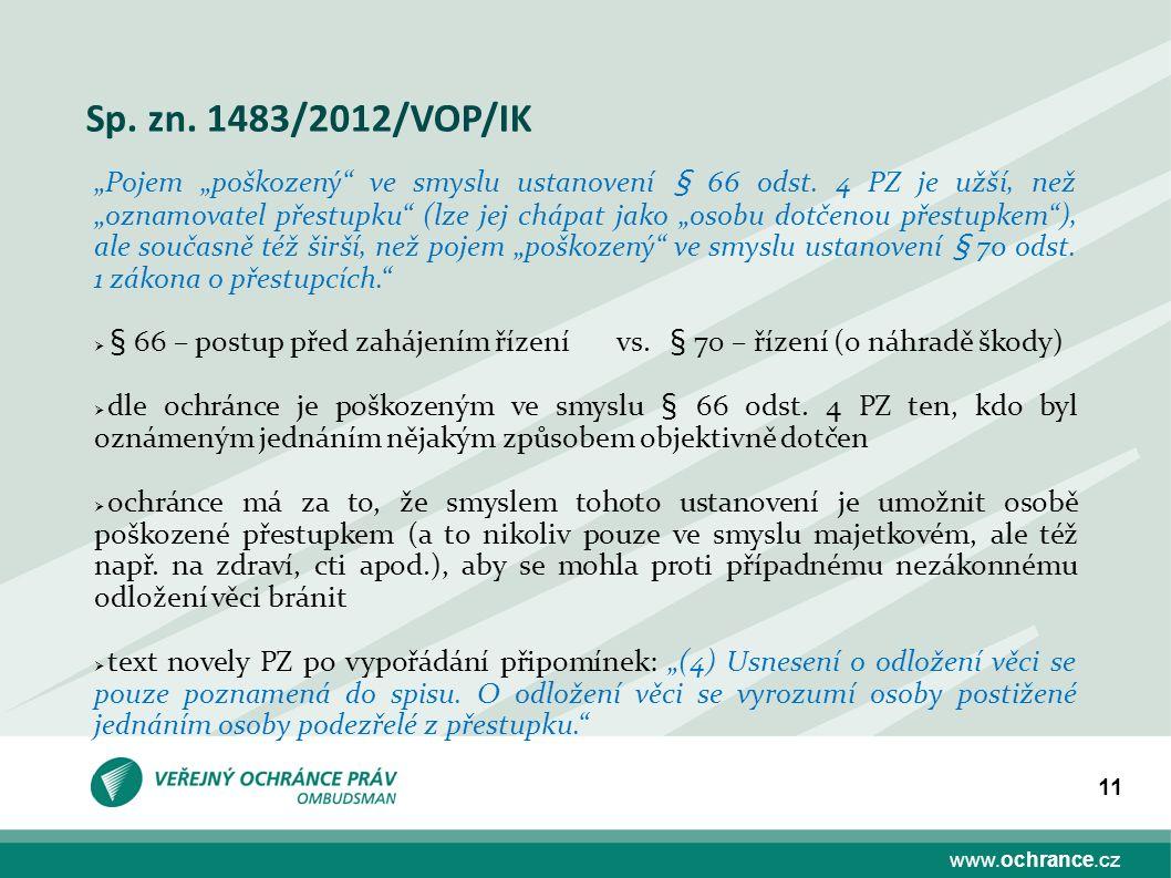 """www.ochrance.cz 11 Sp. zn. 1483/2012/VOP/IK """"Pojem """"poškozený ve smyslu ustanovení § 66 odst."""