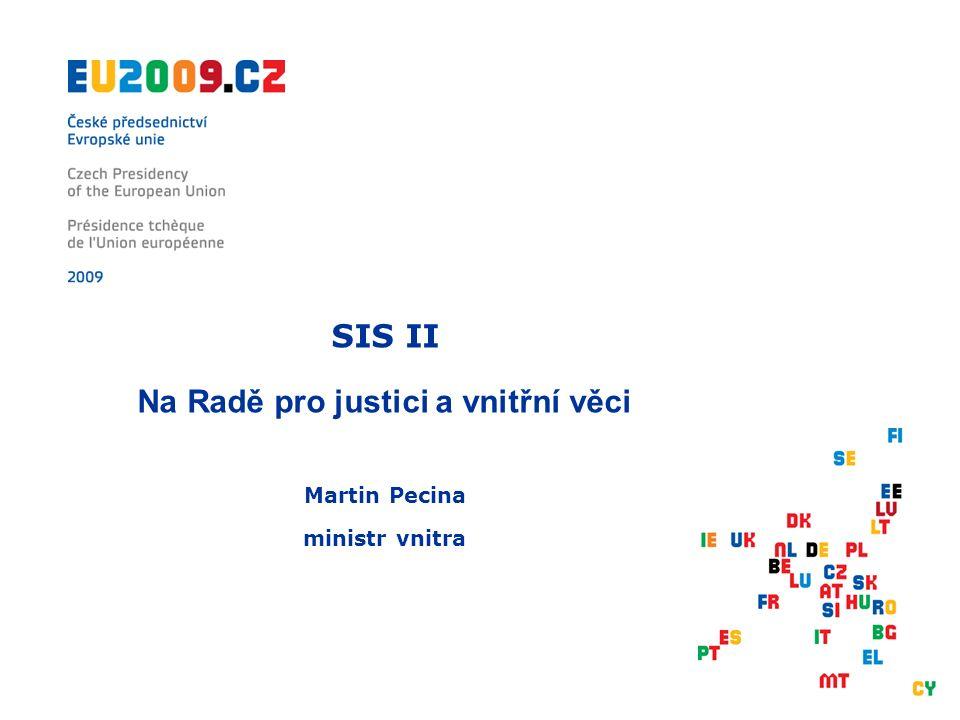 SIS II Na Radě pro justici a vnitřní věci Martin Pecina ministr vnitra