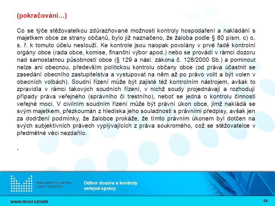 www.mvcr.cz/odk Odbor dozoru a kontroly veřejné správy 14 (pokračování…) Co se týče stěžovatelkou zdůrazňované možnosti kontroly hospodaření a nakládání s majetkem obce ze strany občanů, bylo již naznačeno, že žaloba podle § 80 písm.