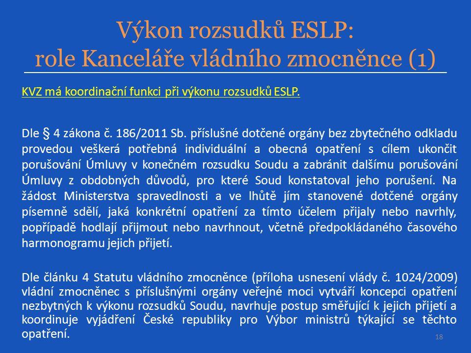 Výkon rozsudků ESLP: role Kanceláře vládního zmocněnce (1) 18 KVZ má koordinační funkci při výkonu rozsudků ESLP.