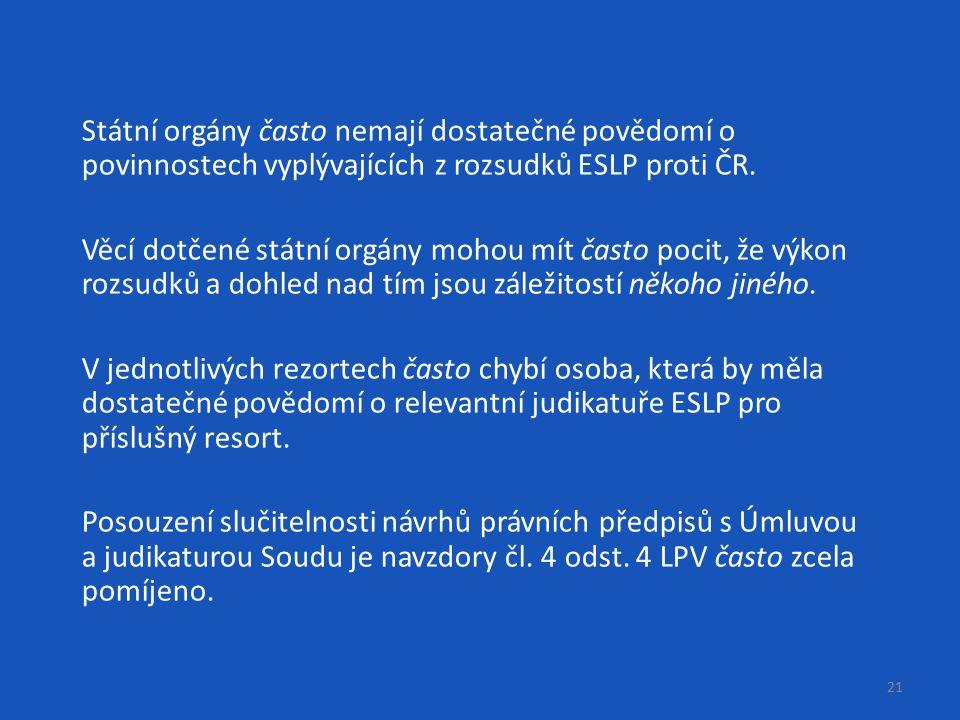 21 Státní orgány často nemají dostatečné povědomí o povinnostech vyplývajících z rozsudků ESLP proti ČR.