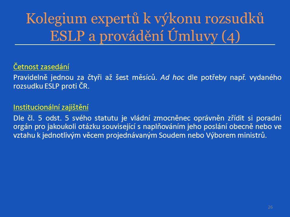 Kolegium expertů k výkonu rozsudků ESLP a provádění Úmluvy (4) 26 Četnost zasedání Pravidelně jednou za čtyři až šest měsíců.