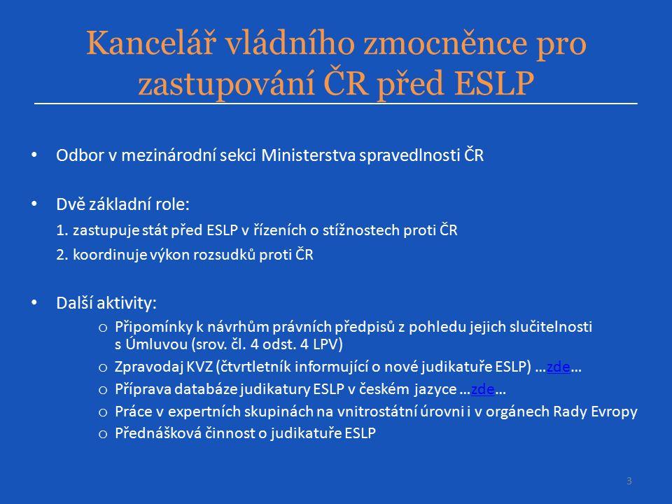 Kancelář vládního zmocněnce pro zastupování ČR před ESLP 3 Odbor v mezinárodní sekci Ministerstva spravedlnosti ČR Dvě základní role: 1.