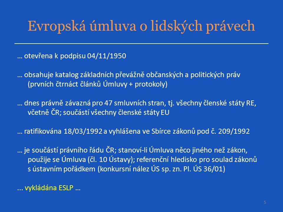 Evropská úmluva o lidských právech … otevřena k podpisu 04/11/1950 … obsahuje katalog základních převážně občanských a politických práv (prvních čtrnáct článků Úmluvy + protokoly) … dnes právně závazná pro 47 smluvních stran, tj.