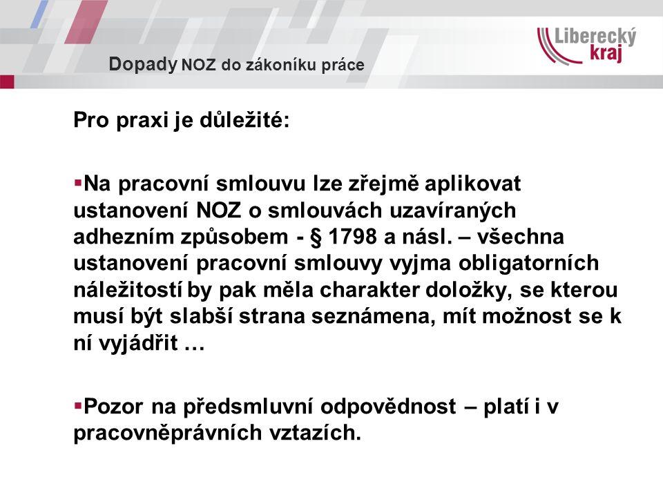 Dopady NOZ do zákoníku práce Pro praxi je důležité:  Na pracovní smlouvu lze zřejmě aplikovat ustanovení NOZ o smlouvách uzavíraných adhezním způsobem - § 1798 a násl.
