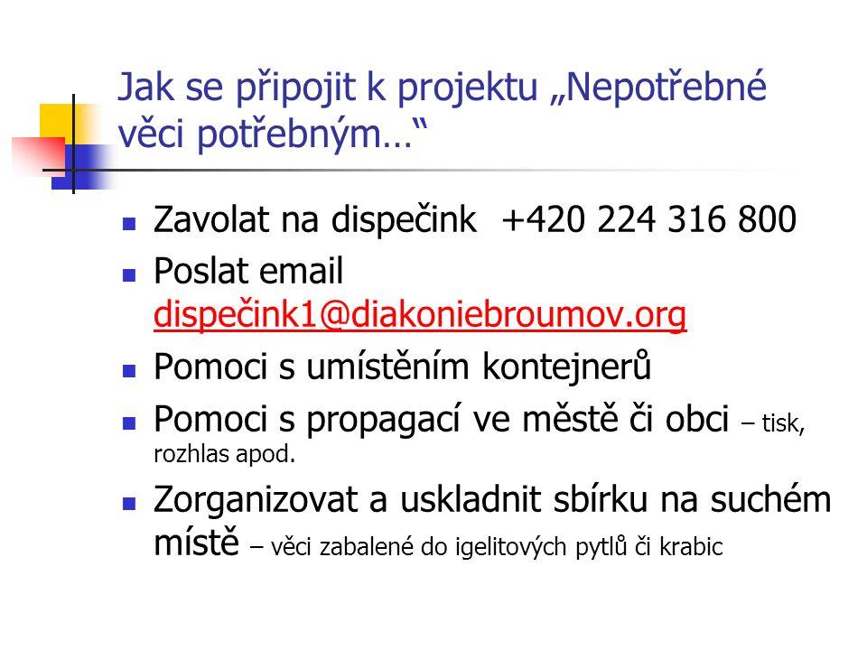 """Jak se připojit k projektu """"Nepotřebné věci potřebným…"""" Zavolat na dispečink +420 224 316 800 Poslat email dispečink1@diakoniebroumov.org dispečink1@d"""