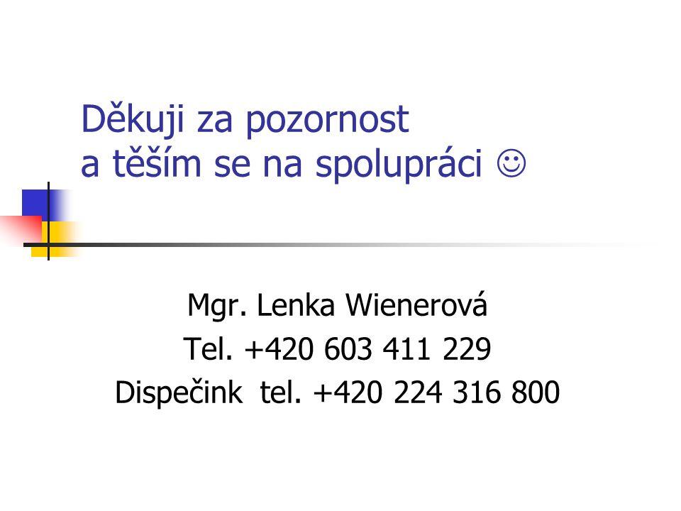 Děkuji za pozornost a těším se na spolupráci Mgr. Lenka Wienerová Tel. +420 603 411 229 Dispečink tel. +420 224 316 800