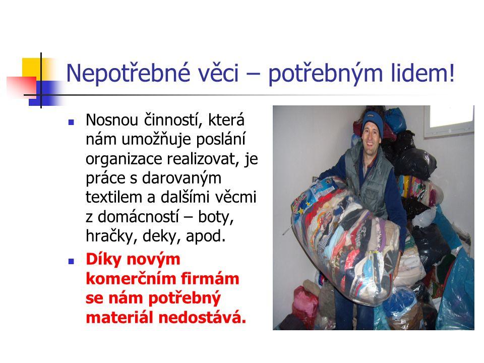 Nepotřebné věci – potřebným lidem! Nosnou činností, která nám umožňuje poslání organizace realizovat, je práce s darovaným textilem a dalšími věcmi z