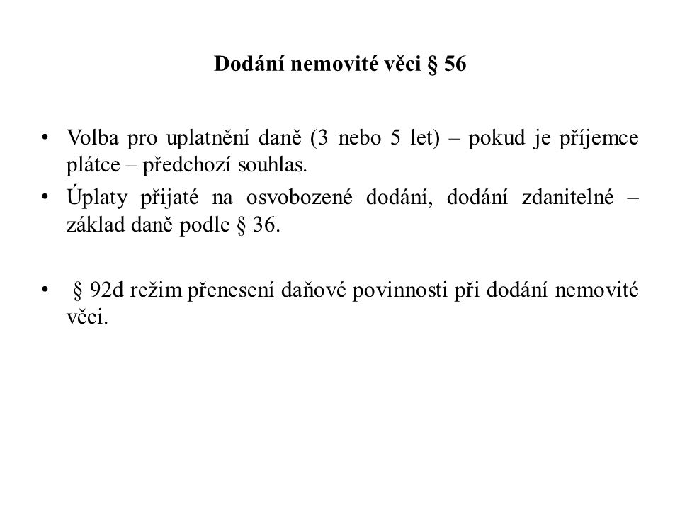 Dodání nemovité věci § 56 Volba pro uplatnění daně (3 nebo 5 let) – pokud je příjemce plátce – předchozí souhlas.