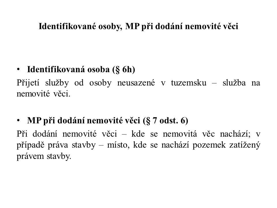 Identifikované osoby, MP při dodání nemovité věci Identifikovaná osoba (§ 6h) Přijetí služby od osoby neusazené v tuzemsku – služba na nemovité věci.