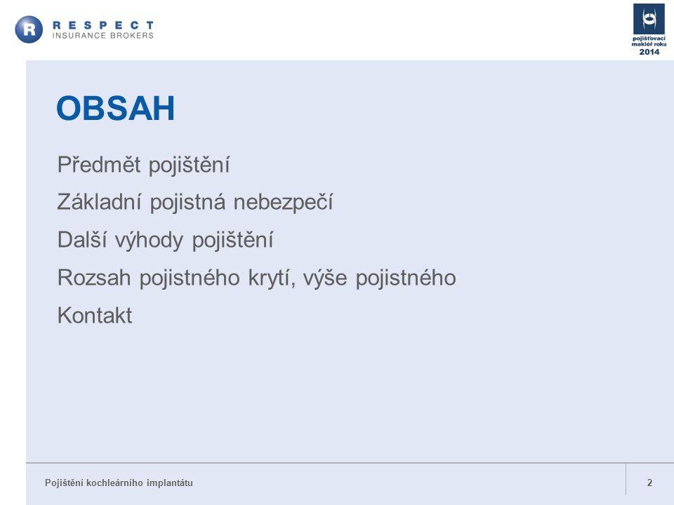 Pojištění kochleárního implantátu 2 OBSAH Předmět pojištění Základní pojistná nebezpečí Další výhody pojištění Rozsah pojistného krytí, výše pojistného Kontakt
