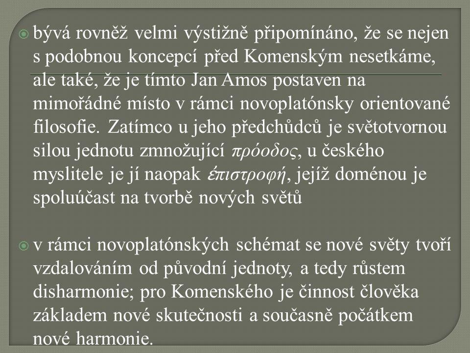  bývá rovněž velmi výstižně připomínáno, že se nejen s podobnou koncepcí před Komenským nesetkáme, ale také, že je tímto Jan Amos postaven na mimořád