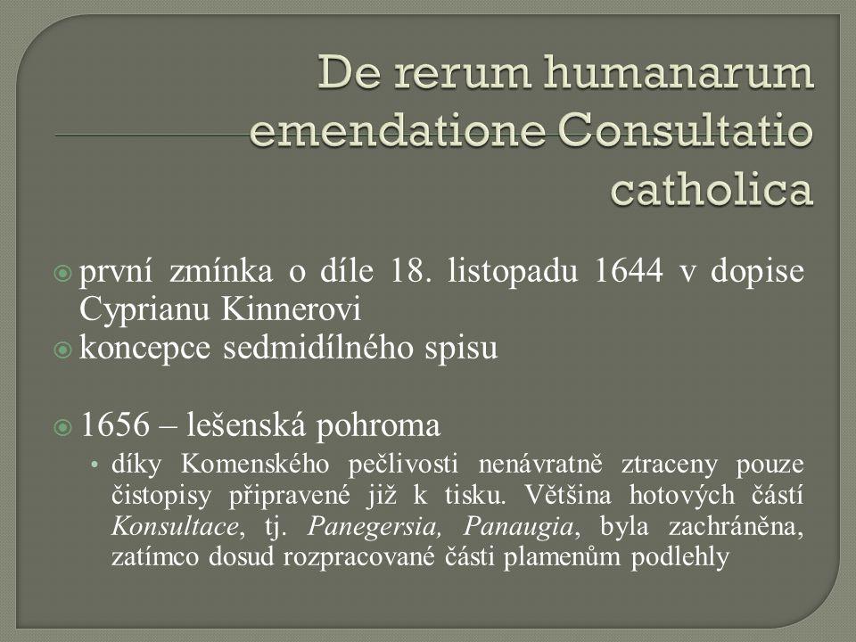  první zmínka o díle 18. listopadu 1644 v dopise Cyprianu Kinnerovi  koncepce sedmidílného spisu  1656 – lešenská pohroma díky Komenského pečlivost