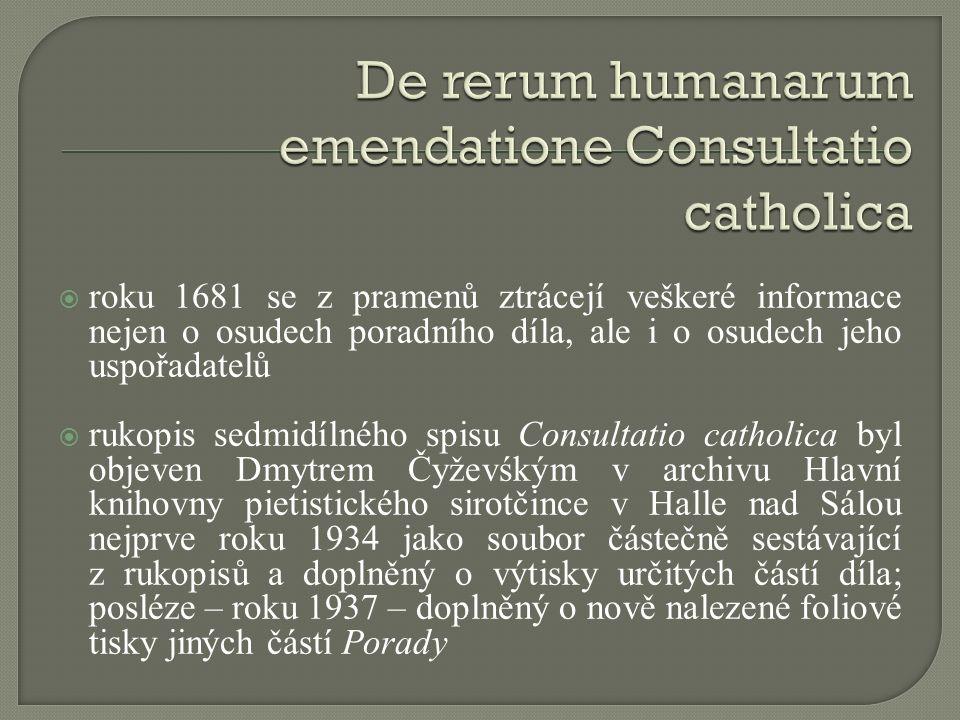  roku 1681 se z pramenů ztrácejí veškeré informace nejen o osudech poradního díla, ale i o osudech jeho uspořadatelů  rukopis sedmidílného spisu Con
