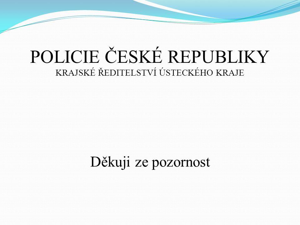 POLICIE ČESKÉ REPUBLIKY KRAJSKÉ ŘEDITELSTVÍ ÚSTECKÉHO KRAJE Děkuji ze pozornost