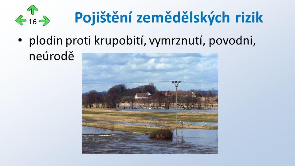 plodin proti krupobití, vymrznutí, povodni, neúrodě Pojištění zemědělských rizik 16