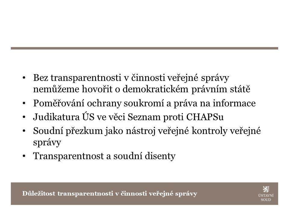 Bez transparentnosti v činnosti veřejné správy nemůžeme hovořit o demokratickém právním státě Poměřování ochrany soukromí a práva na informace Judikatura ÚS ve věci Seznam proti CHAPSu Soudní přezkum jako nástroj veřejné kontroly veřejné správy Transparentnost a soudní disenty Důležitost transparentnosti v činnosti veřejné správy