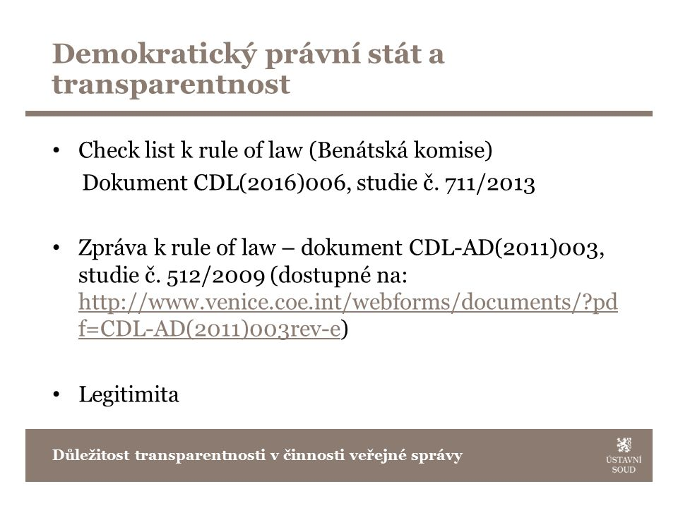 Check list k rule of law (Benátská komise) Dokument CDL(2016)006, studie č. 711/2013 Zpráva k rule of law – dokument CDL-AD(2011)003, studie č. 512/20