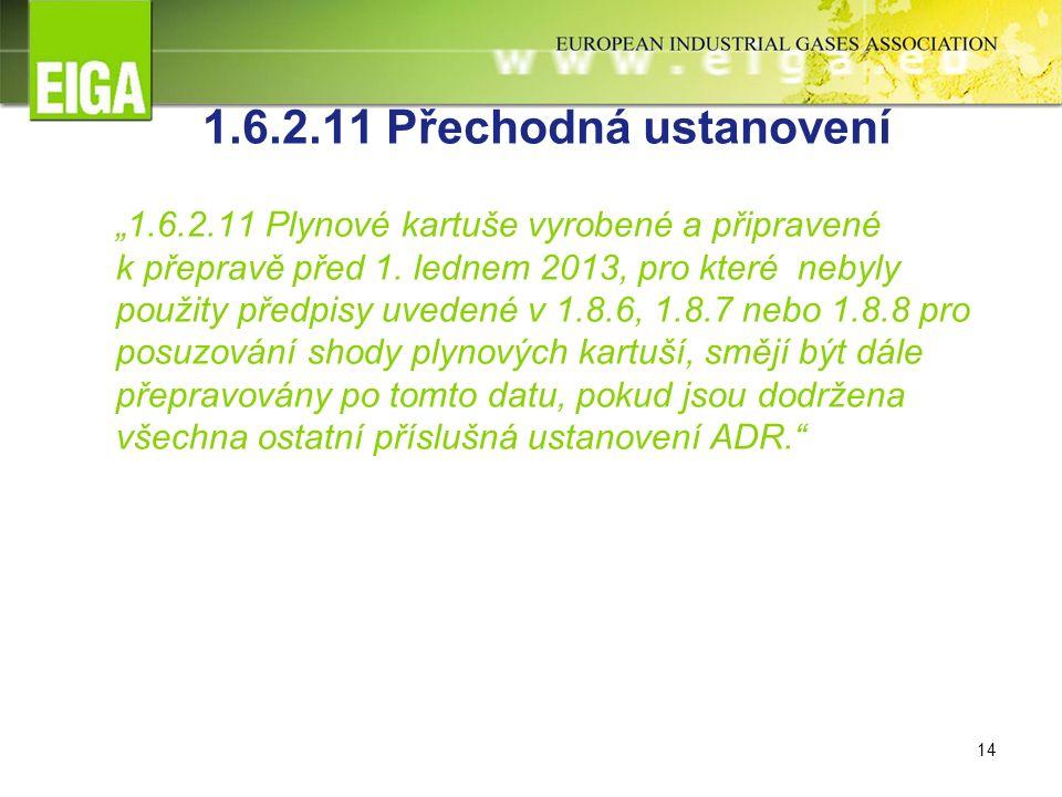 """14 1.6.2.11 Přechodná ustanovení """"1.6.2.11 Plynové kartuše vyrobené a připravené k přepravě před 1."""