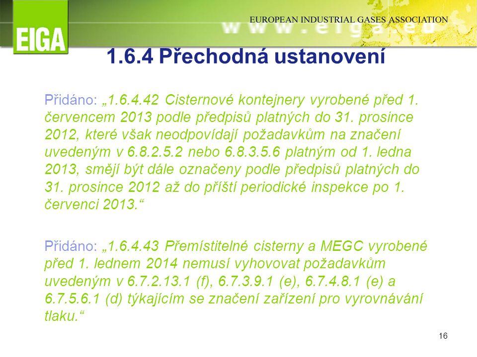 """16 1.6.4 Přechodná ustanovení Přidáno: """"1.6.4.42 Cisternové kontejnery vyrobené před 1."""