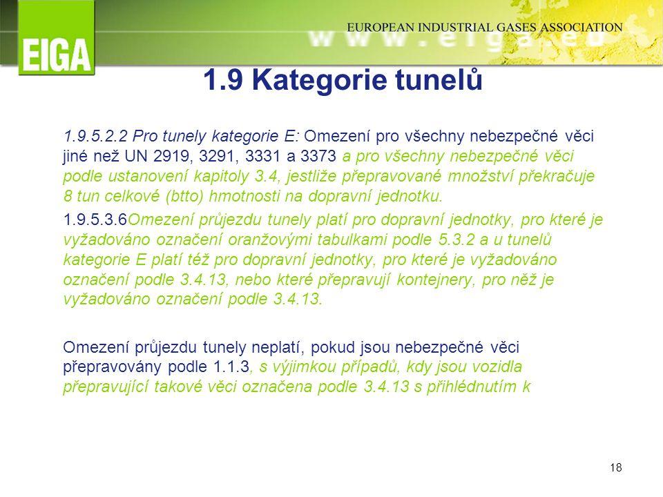 18 1.9 Kategorie tunelů 1.9.5.2.2 Pro tunely kategorie E: Omezení pro všechny nebezpečné věci jiné než UN 2919, 3291, 3331 a 3373 a pro všechny nebezpečné věci podle ustanovení kapitoly 3.4, jestliže přepravované množství překračuje 8 tun celkové (btto) hmotnosti na dopravní jednotku.