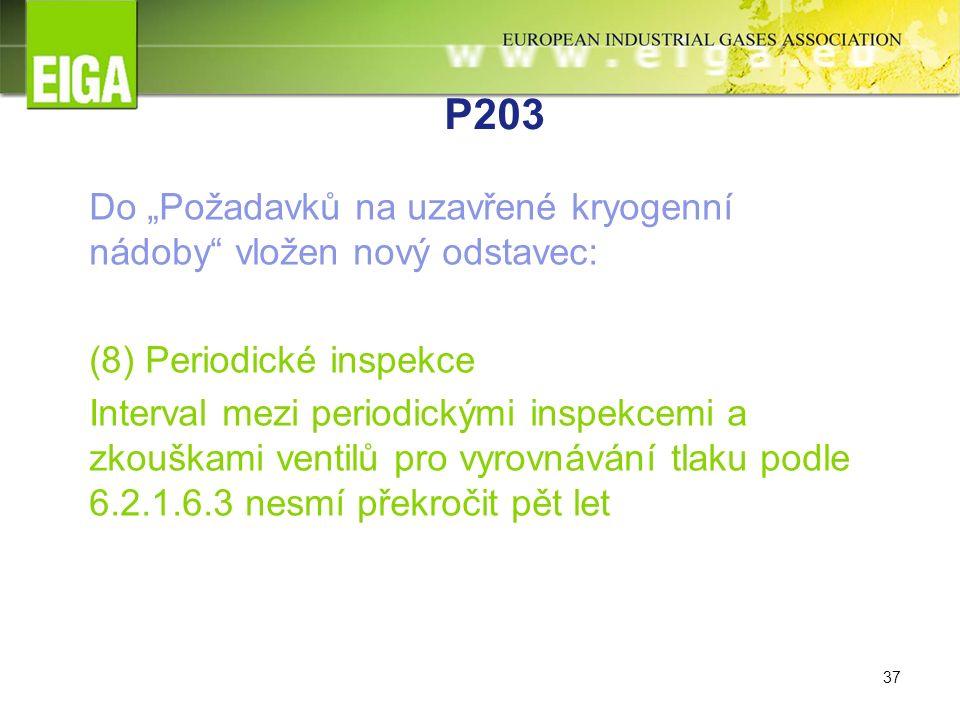 """37 P203 Do """"Požadavků na uzavřené kryogenní nádoby vložen nový odstavec: (8) Periodické inspekce Interval mezi periodickými inspekcemi a zkouškami ventilů pro vyrovnávání tlaku podle 6.2.1.6.3 nesmí překročit pět let"""
