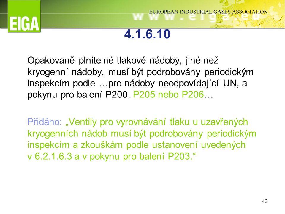 """43 4.1.6.10 Opakovaně plnitelné tlakové nádoby, jiné než kryogenní nádoby, musí být podrobovány periodickým inspekcím podle …pro nádoby neodpovídající UN, a pokynu pro balení P200, P205 nebo P206… Přidáno: """"Ventily pro vyrovnávání tlaku u uzavřených kryogenních nádob musí být podrobovány periodickým inspekcím a zkouškám podle ustanovení uvedených v 6.2.1.6.3 a v pokynu pro balení P203."""