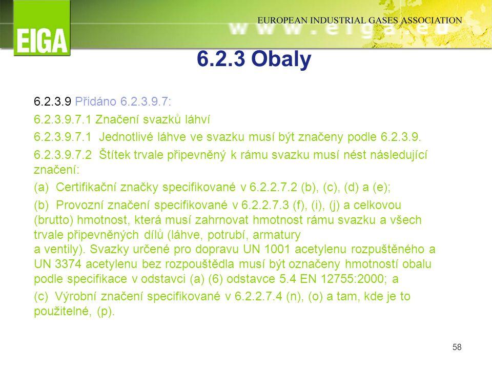 58 6.2.3 Obaly 6.2.3.9 Přidáno 6.2.3.9.7: 6.2.3.9.7.1 Značení svazků láhví 6.2.3.9.7.1 Jednotlivé láhve ve svazku musí být značeny podle 6.2.3.9.