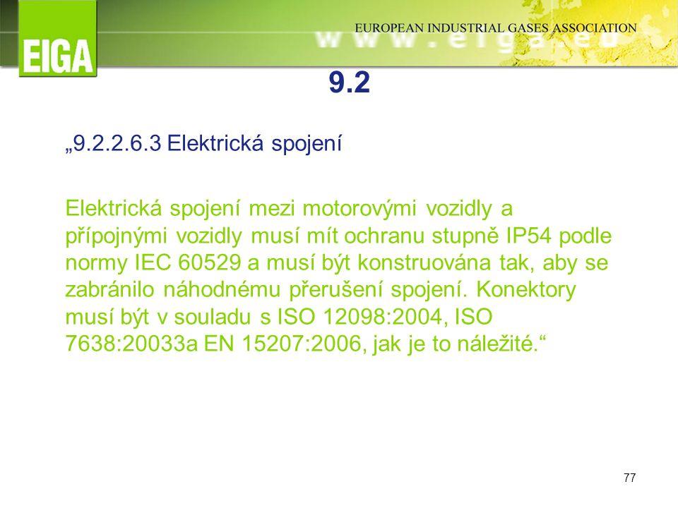 """77 9.2 """"9.2.2.6.3 Elektrická spojení Elektrická spojení mezi motorovými vozidly a přípojnými vozidly musí mít ochranu stupně IP54 podle normy IEC 60529 a musí být konstruována tak, aby se zabránilo náhodnému přerušení spojení."""