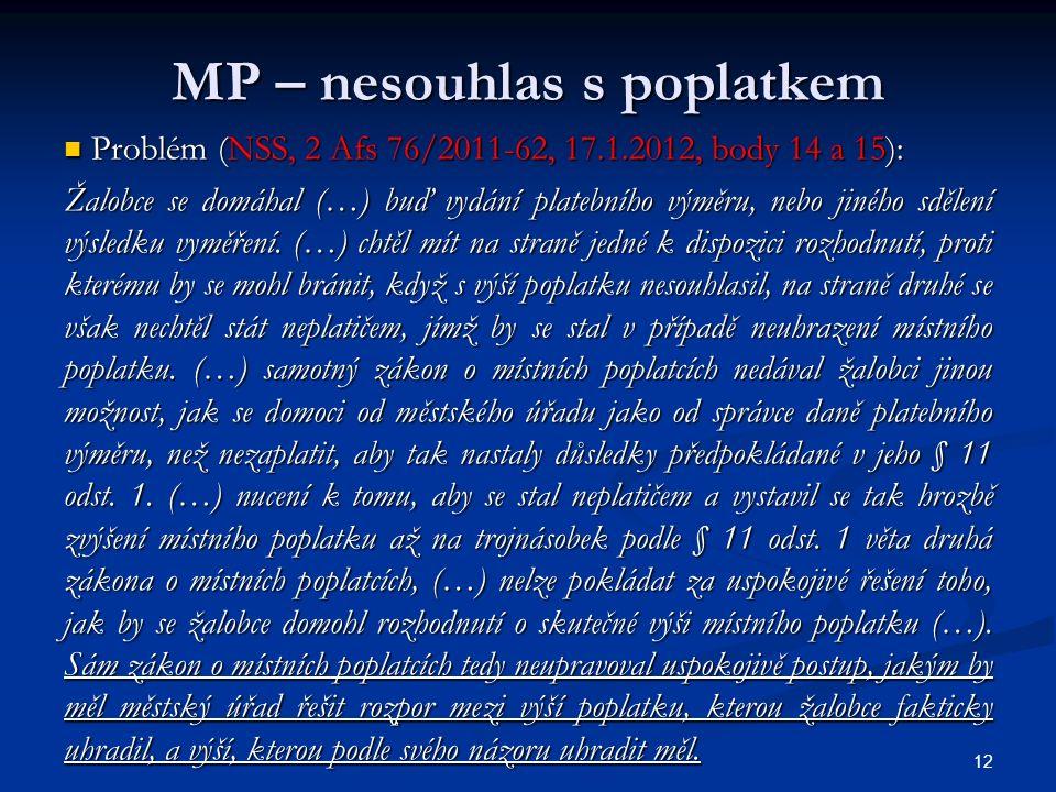 MP – nesouhlas s poplatkem Problém (NSS, 2 Afs 76/2011-62, 17.1.2012, body 14 a 15): Problém (NSS, 2 Afs 76/2011-62, 17.1.2012, body 14 a 15): Žalobce se domáhal (…) buď vydání platebního výměru, nebo jiného sdělení výsledku vyměření.