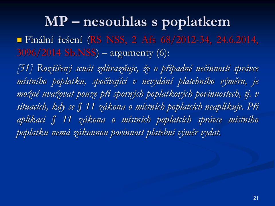 MP – nesouhlas s poplatkem Finální řešení (RS NSS, 2 Afs 68/2012-34, 24.6.2014, 3096/2014 Sb.NSS) – argumenty (6): Finální řešení (RS NSS, 2 Afs 68/2012-34, 24.6.2014, 3096/2014 Sb.NSS) – argumenty (6): [51] Rozšířený senát zdůrazňuje, že o případné nečinnosti správce místního poplatku, spočívající v nevydání platebního výměru, je možné uvažovat pouze při sporných poplatkových povinnostech, tj.