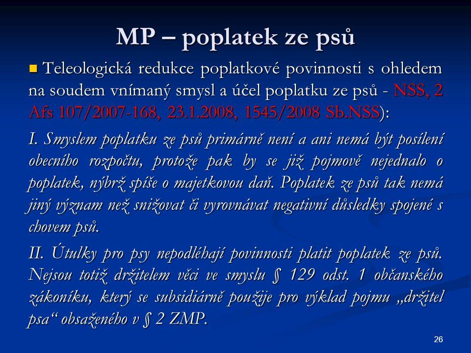 MP – poplatek ze psů Teleologická redukce poplatkové povinnosti s ohledem na soudem vnímaný smysl a účel poplatku ze psů - NSS, 2 Afs 107/2007-168, 23.1.2008, 1545/2008 Sb.NSS): Teleologická redukce poplatkové povinnosti s ohledem na soudem vnímaný smysl a účel poplatku ze psů - NSS, 2 Afs 107/2007-168, 23.1.2008, 1545/2008 Sb.NSS): I.