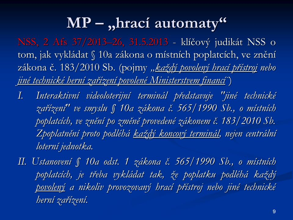 """MP – """"hrací automaty NSS, 5 Afs 80/2013-32, 13.2.2014 – judikát k období před novelou § 10a ZMP provedenou zákonem č."""