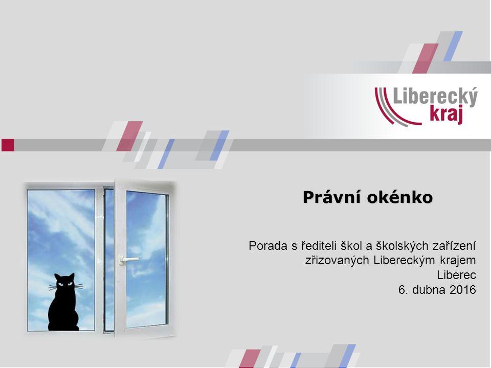 Právní okénko Porada s řediteli škol a školských zařízení zřizovaných Libereckým krajem Liberec 6. dubna 2016