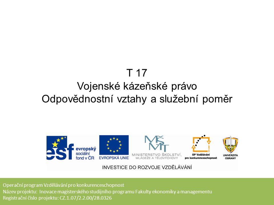 T 17 Vojenské kázeňské právo Odpovědnostní vztahy a služební poměr Mgr.