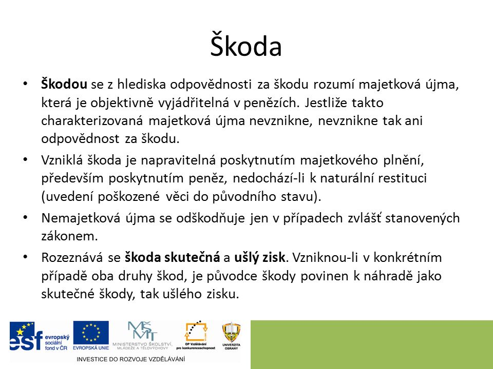 Škoda Škodou se z hlediska odpovědnosti za škodu rozumí majetková újma, která je objektivně vyjádřitelná v penězích. Jestliže takto charakterizovaná m
