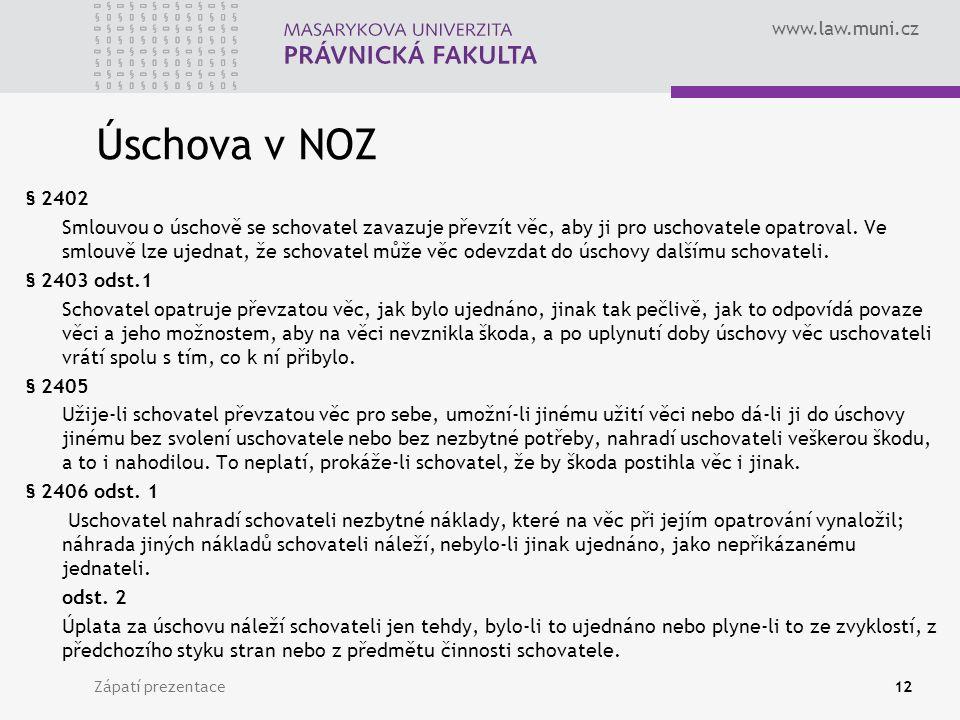 www.law.muni.cz Úschova v NOZ § 2402 Smlouvou o úschově se schovatel zavazuje převzít věc, aby ji pro uschovatele opatroval.