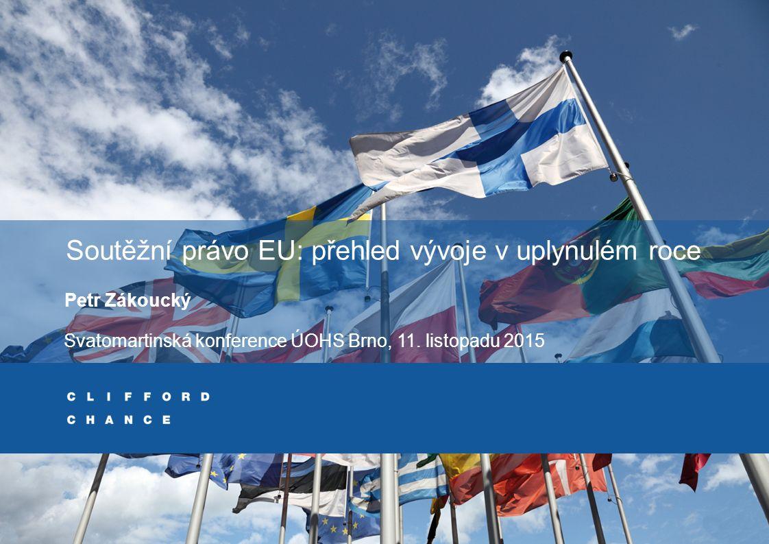 Clifford Chance Oblasti k diskuzi 2 Soutěžní právo EU: přehled vývoje v uplynulém roce Čl.
