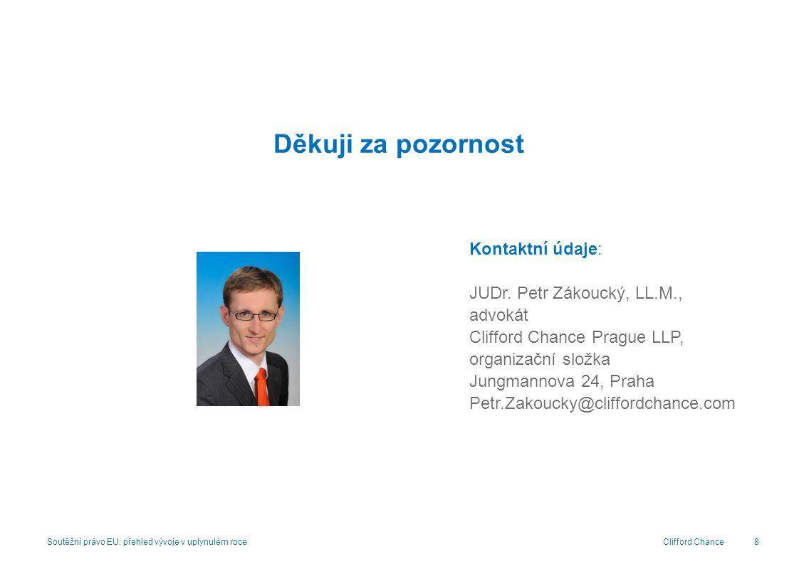 Clifford Chance8 Soutěžní právo EU: přehled vývoje v uplynulém roce Děkuji za pozornost Kontaktní údaje: JUDr.
