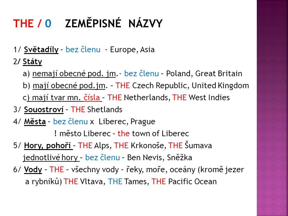 THE / 0 ZEMĚPISNÉ NÁZVY 1/ Světadíly – bez členu - Europe, Asia 2/ Státy a) nemají obecné pod.