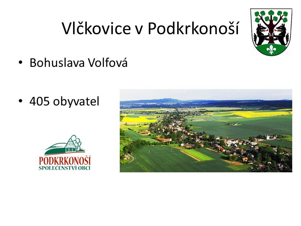 Vlčkovice v Podkrkonoší Bohuslava Volfová 405 obyvatel