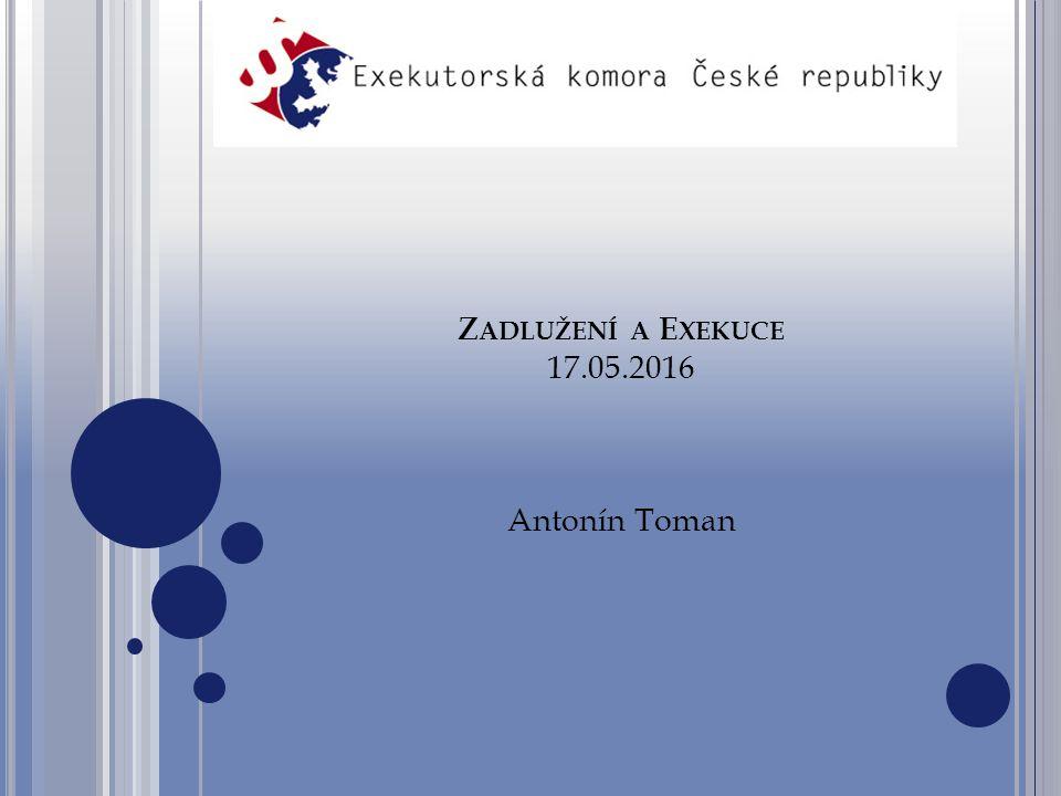 Z ADLUŽENÍ A E XEKUCE 17.05.2016 Antonín Toman