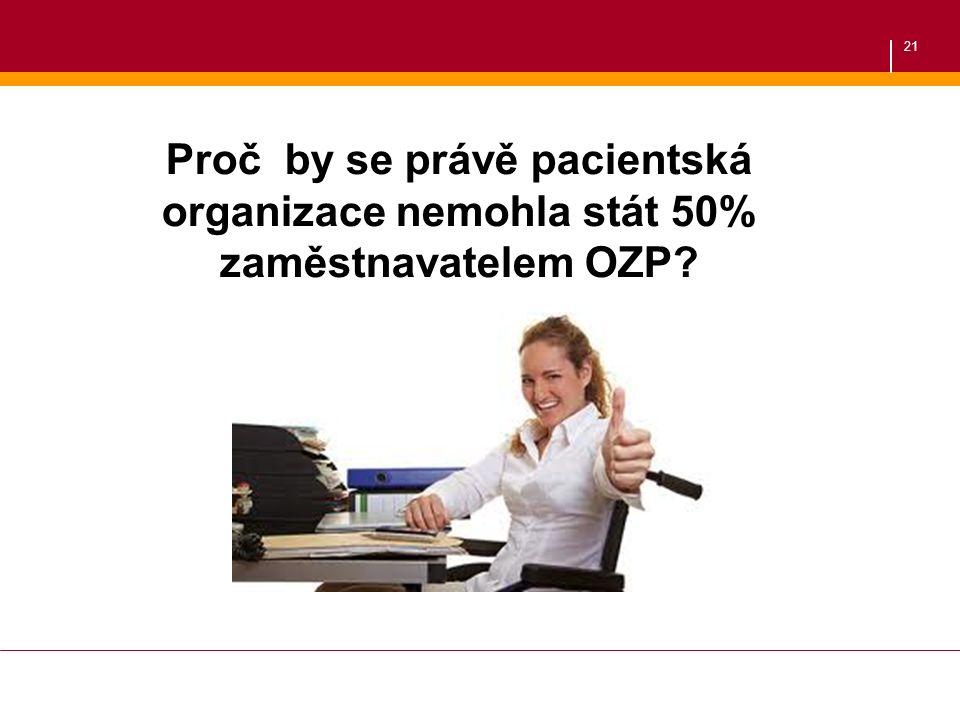 21 Proč by se právě pacientská organizace nemohla stát 50% zaměstnavatelem OZP?